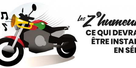 Z'humeurs : les options indispensables à moto